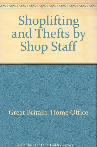 Shoplifting, and Thefts by Shop Staff: A Review by the Home Office Standing Committee on Crime ...