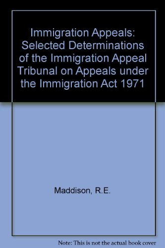 9780113408221: Immigration Appeals: Selected Determinations of the Immigration Appeal Tribunal on Appeals under the Immigration Act 1971