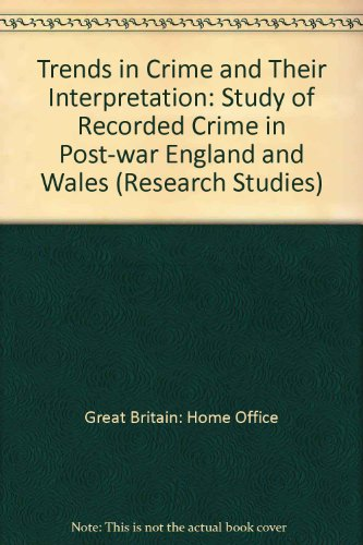 9780113409945: Trends in Crime and Their Interpretation: A Study of Recorded Crime in Post-War (Home Office Research Study)