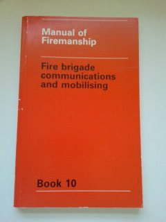 9780113410002: Manual of Firemanship: Fire Brigade Communications and Mobilising Bk. 10: Survey of the Science of Fire-fighting