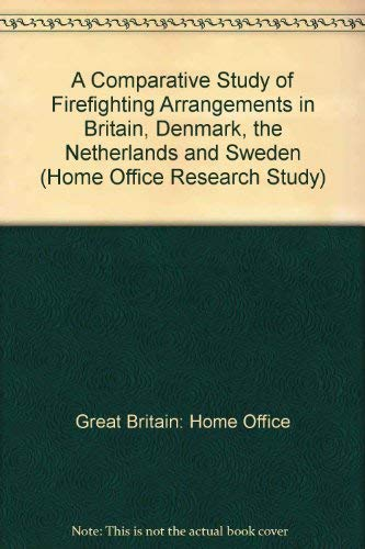 9780113410439: A Comparative Study of Firefighting Arrangements in Britain, Denmark, the Netherlands and Sweden (Home Office Research Study)