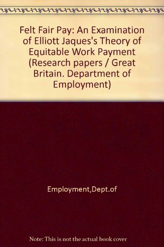 9780113606948: Felt Fair Pay: An Examination of Elliott Jaques's Theory of Equitable Work Payment (Research paper - Department of Employment ; no. 1)