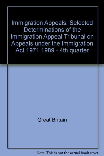 9780113800292: Immigration Appeals: Selected Determinations of the Immigration Appeal Tribunal on Appeals under the Immigration Act 1971 1989 - 4th quarter