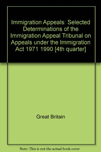 9780113800377: Immigration Appeals: Selected Determinations of the Immigration Appeal Tribunal on Appeals under the Immigration Act 1971 1990 [4th quarter]