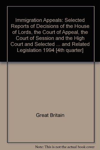 9780113800766: Immigration Appeals: Selected Reports of Decisions of the House of Lords, the Court of Appeal, the Court of Session and the High Court and Selected ... and Related Legislation 1994 [4th quarter]