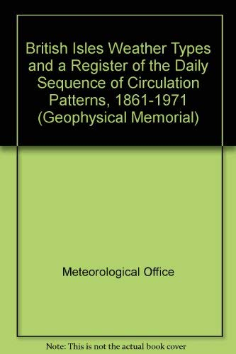 9780114002664: British Isles Weather Types and a Register of the Daily Sequence of Circulation Patterns, 1861-1971 (Geophysical Memorial)