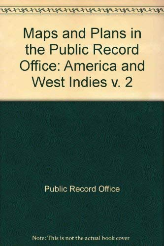 Maps and Plans in the Public Record Office: 2. America and West Indies