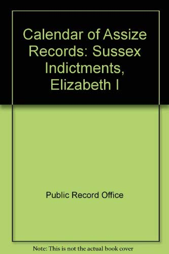 9780114400576: Calendar of Assize Records: Sussex Indictments, Elizabeth I (Calendar of assize records ; 1)