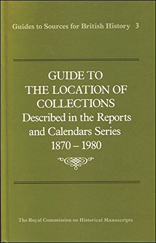 9780114401443: Guide to the Location of Collections Described in the Reports and Calendars Series, 1870-1980 (Guides to Sources for British History)
