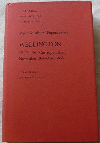 9780114402013: Wellington II: Political Correspondence, November 1834 - April 1835 (Prime Ministers' Papers Series) (v. 2)