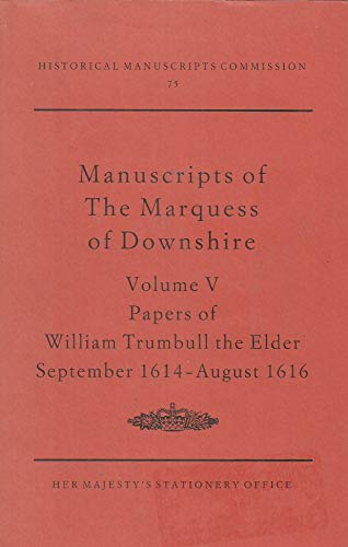 9780114402174: Report on the Manuscripts of the Most Honourable the Marquess of Downshire: Papers of William Trumbull the Elder, September 1614-August 1616 v. 5: ... Park, Berkshire (Publications: HMC 75)