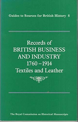 9780114402266: Records of British Business and Industry: 1760-1914: Textiles and Leather (Guides to Sources for British History)
