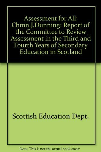 9780114915056: Assessment for All: Chmn.J.Dunning: Report of the Committee to Review Assessment in the Third and Fourth Years of Secondary Education in Scotland