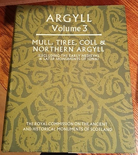 9780114915919: Inventory of the Ancient Monuments: Mull, Tiree, Coll and Northern Argyll (Excluding the Early Medieval and Later Monuments of Iona) Vol 3