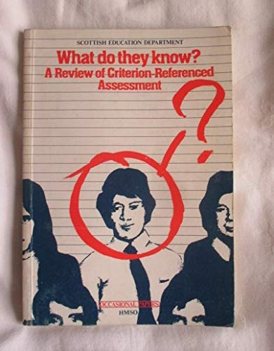 9780114916596: What Do They Know?: Review of Criterion-referenced Assessment (Occasional papers - Scottish Education Dept)