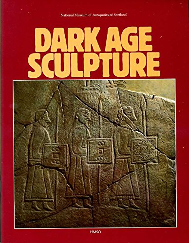 9780114920159: Dark age sculpture: A selection from the collections of the National Museum of Antiquities of Scotland