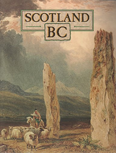 9780114934279: Scotland B.C.: Introduction to the Prehistoric Houses, Tombs, Ceremonial Monuments and Fortifications in the Care of the Secretary of State for Scotland (Historic Buildings and Monuments)