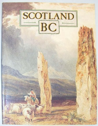 9780114934279: Scotland Bc: An Introduction to the Prehistoric Houses, Tombs, Ceremonial Monuments, and Fortifications in the Care of the Secretary of State for Scotland (Historic Buildings and Monuments)