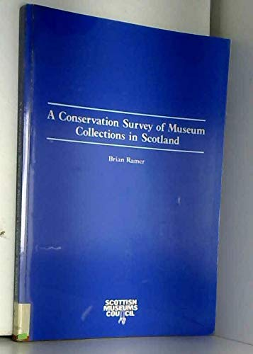 A Conservation Survey of Museum Collections in Scotland: Ramer, Brian.