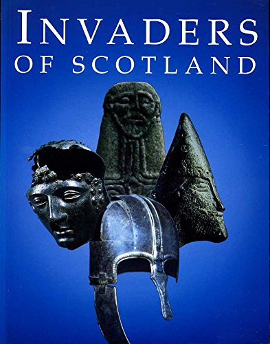 Invaders of Scotland: an introduction to the archaeology of the Romans, Scots, Angles and Vikings.