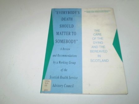 9780114941932: Everybody's Death Should Matter to Somebody: Care of the Dying and the Bereaved in Scotland