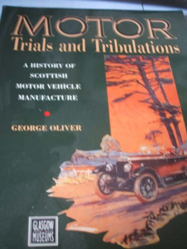 9780114951719: Motor Trials and Tribulations: History of Scottish Motor Vehicle Manufacture
