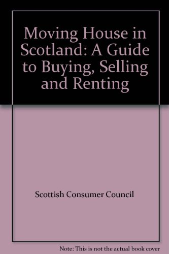 9780114957827: Moving House in Scotland: A Guide to Buying, Selling and Renting