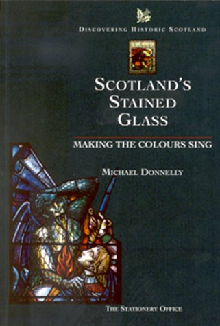 9780114957933: Scotland's Stained Glass: Making the Colours Sing (Discovering Historic Scotland)