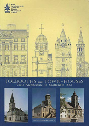 TOLBOOTHS AND TOWN-HOUSES. Civic Architecture in Scotland to 1833.
