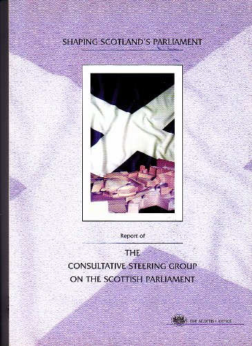 9780114961251: Shaping Scotland's Parliament: Report of the Consultative Steering Group on the Scottish Parliament