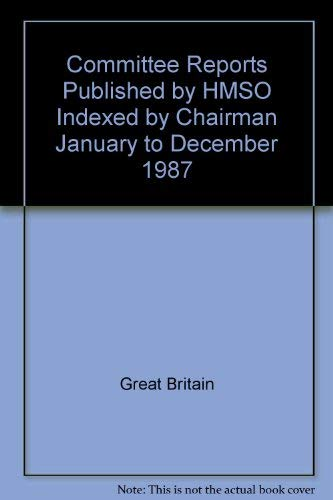 9780115001277: Committee Reports Published by HMSO Indexed by Chairman January to December 1987