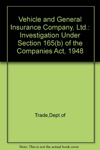 9780115116858: Vehicle and General Insurance Company, Ltd.: Investigation Under Section 165(b) of the Companies Act, 1948