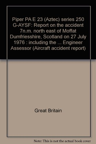 9780115118197: Piper PA E 23 (Aztec) series 250 G-AYSF: Report on the accident 7n.m. north east of Moffat Dumfriesshire, Scotland on 27 July 1976 : including the ... Engineer Assessor (Aircraft accident report)