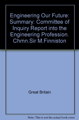 9780115124976: Engineering Our Future: Summary: Committee of Inquiry Report into the Engineering Profession. Chmn.Sir M.Finniston