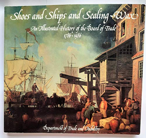 9780115138256: Shoes and Ships and Sealing-wax: Illustrated History of the Board of Trade, 1786-1986
