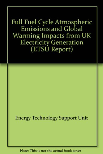 9780115154027: Full Fuel Cycle Atmospheric Emissions and Global Warming Impacts from UK Electricity Generation (ETSU Report)