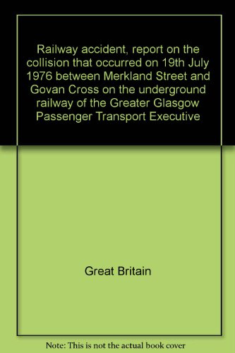 9780115504464: Railway accident, report on the collision that occurred on 19th July 1976 between Merkland Street and Govan Cross on the underground railway of the Greater Glasgow Passenger Transport Executive