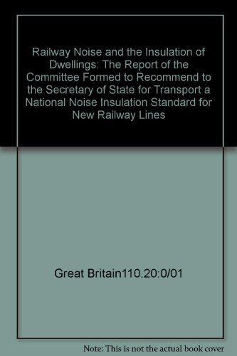 9780115510120: Railway Noise and the Insulation of Dwellings: The Report of the Committee Formed to Recommend to the Secretary of State for Transport a National Noise Insulation Standard for New Railway Lines