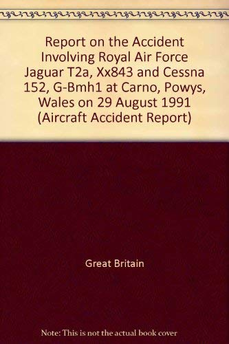 9780115511202: Report on the Accident Involving Royal Air Force Jaguar T2a, Xx843 and Cessna 152, G-Bmh1 at Carno, Powys, Wales on 29 August 1991 (Aircraft Accident Report)