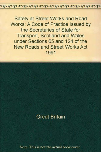9780115511448: Safety at Street Works and Road Works: A Code of Practice Issued by the Secretaries of State for Transport, Scotland and Wales under Sections 65 and 124 of the New Roads and Street Works Act 1991