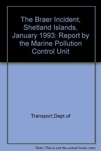9780115512087: The Braer Incident, Shetland Islands, January 1993: Report by the Marine Pollution Control Unit