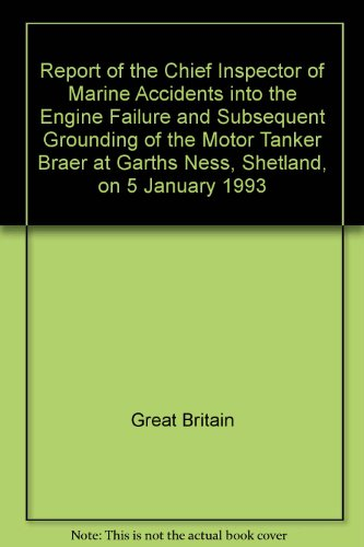 9780115512100: Report of the Chief Inspector of Marine Accidents into the Engine Failure and Subsequent Grounding of the Motor Tanker Braer at Garths Ness, Shetland, on 5 January 1993