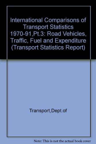 9780115512605: International Comparisons of Transport Statistics 1970-91,Pt.3: Road Vehicles, Traffic, Fuel and Expenditure (Transport Statistics Report)