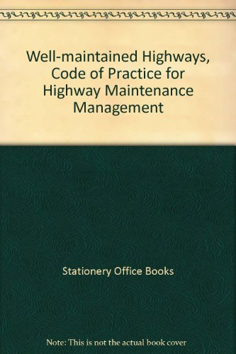 Well-maintained Highways, Code of Practice for Highway Maintenance Management 2005: Stationery ...