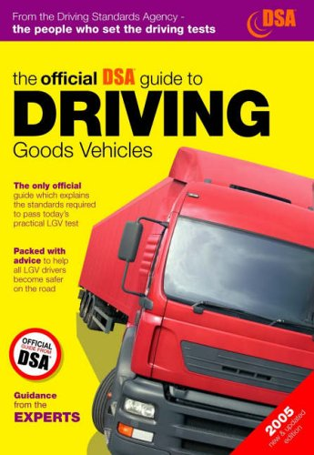 9780115526565: The Official DSA Guide to Driving Goods Vehicles 2005: The Official DSA Syllabus (Driving Skills)