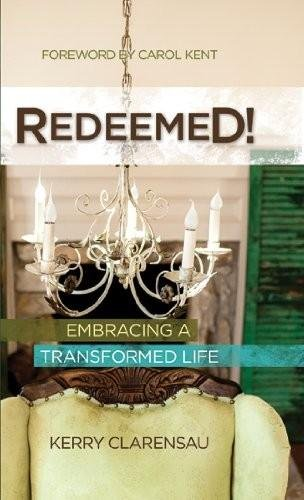 9780115537912: Redeemed! - Embracing a Transformed Life - By Kerry Clarensau [162423027X / 9781624230271]