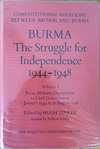 9780115800894: Burma - The Struggle for Independence, 1944-48: From Military Occupation to Civil Government, January 1, 1944 to August 31, 1946 v.1: Documents from ... relations between Britain & Burma)