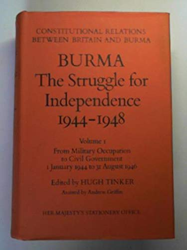 9780115800894: Burma: The Struggle for Independence, 1944-48 (Constitutional relations between Britain & Burma)