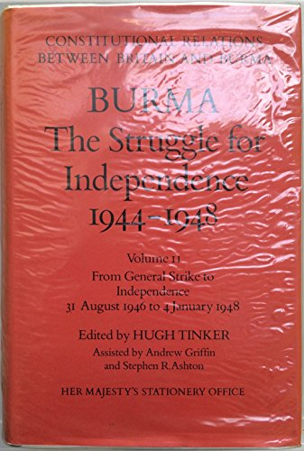 9780115800900: Burma - The Struggle for Independence, 1944-48: From General Strike to Independence, August 31, 1946 to January 4, 1948 v. 2: Documents from Official ... relations between Britain & Burma)