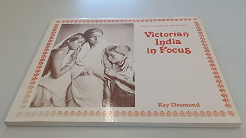 Victorian India in Focus: A Selection of Early Photographs from the Collection in the India Office Library and Records (9780115802287) by Ray Desmond